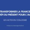 """Prochaine parution des Actes du Colloque : """"Transformer la France, un défi du présent pour l'avenir"""""""