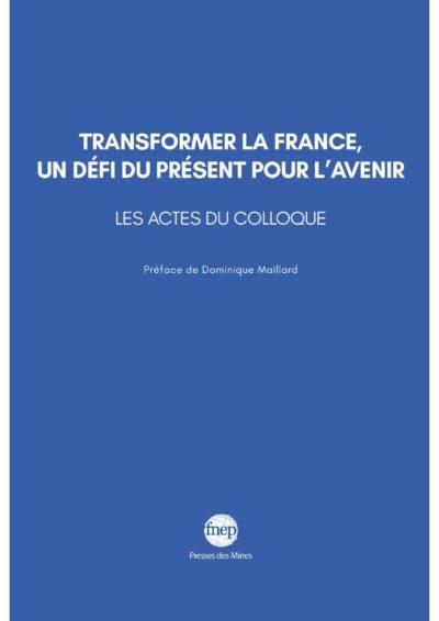 """Actes du Colloque : """"Transformer la France, un défi du présent pour l'avenir"""""""